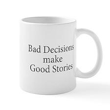 Bad decisions make great stories. Mug