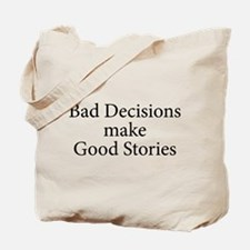 Bad decisions make great stories. Tote Bag