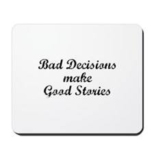 Bad decisions make great stories. Mousepad