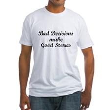 Bad decisions make great stories. Shirt