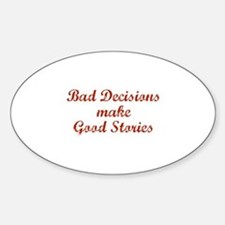 Bad decisions make great stories. Decal