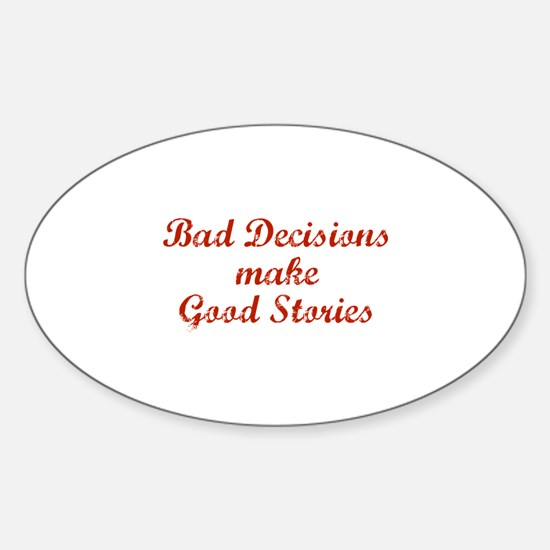 Bad decisions make great stories. Sticker (Oval)