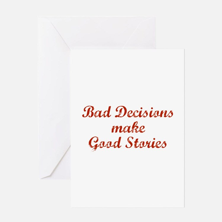 Bad decisions make great stories. Greeting Card