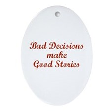 Bad decisions make great stories. Ornament (Oval)