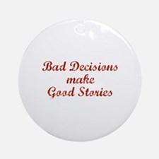 Bad decisions make great stories. Ornament (Round)