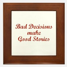 Bad decisions make great stories. Framed Tile