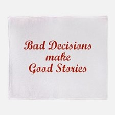 Bad decisions make great stories. Throw Blanket