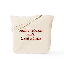 Bad decisions make great stories. Tote Bag