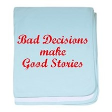 Bad decisions make great stories. baby blanket