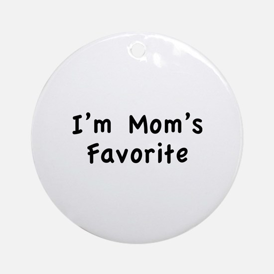 I'm mom's favorite Ornament (Round)