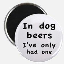 """In dog beers I've only had one 2.25"""" Magnet (100 p"""