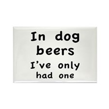 In dog beers I've only had one Rectangle Magnet