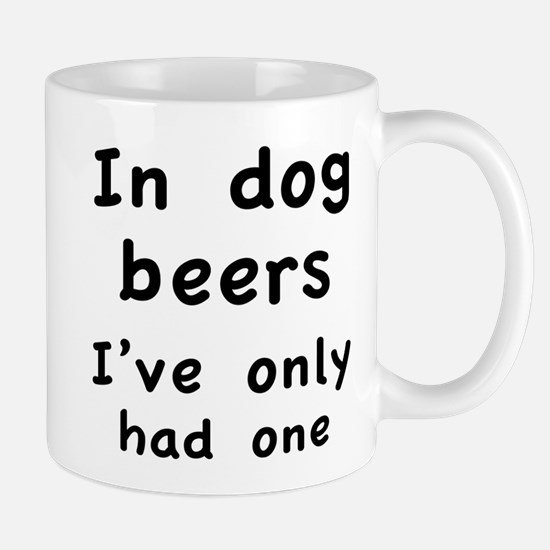In dog beers I've only had one Mug