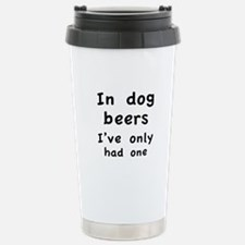 In dog beers I've only had one Travel Mug