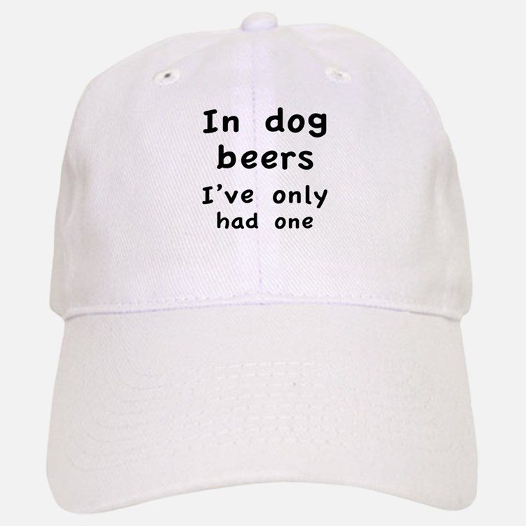 In dog beers I've only had one Baseball Baseball Cap
