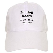 In dog beers I've only had one Baseball Cap