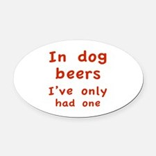 In dog beers I've only had one Oval Car Magnet