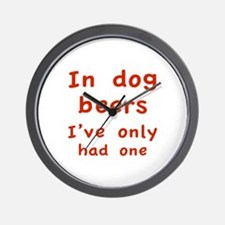 In dog beers I've only had one Wall Clock