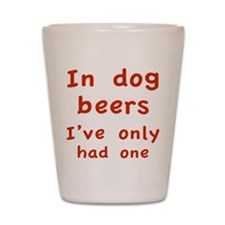 In dog beers I've only had one Shot Glass