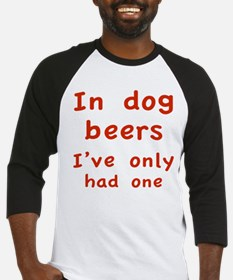In dog beers I've only had one Baseball Jersey