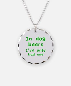 In dog beers I've only had one Necklace
