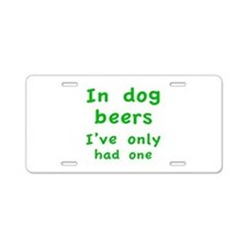 In dog beers I've only had one Aluminum License Pl