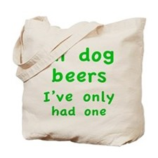 In dog beers I've only had one Tote Bag