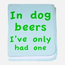 In dog beers I've only had one baby blanket