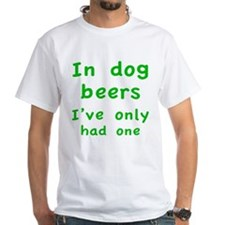 In dog beers I've only had one Shirt