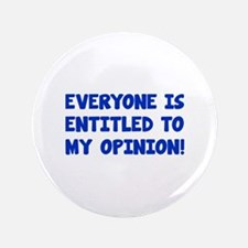 """Everyone is entitled to my opinion 3.5"""" Button"""