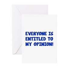 Everyone is entitled to my opinion Greeting Cards