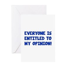 Everyone is entitled to my opinion Greeting Card