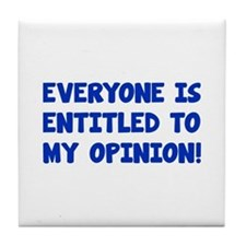 Everyone is entitled to my opinion Tile Coaster