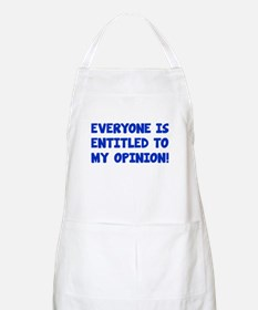 Everyone is entitled to my opinion Apron