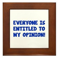Everyone is entitled to my opinion Framed Tile