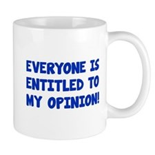 Everyone is entitled to my opinion Small Mugs