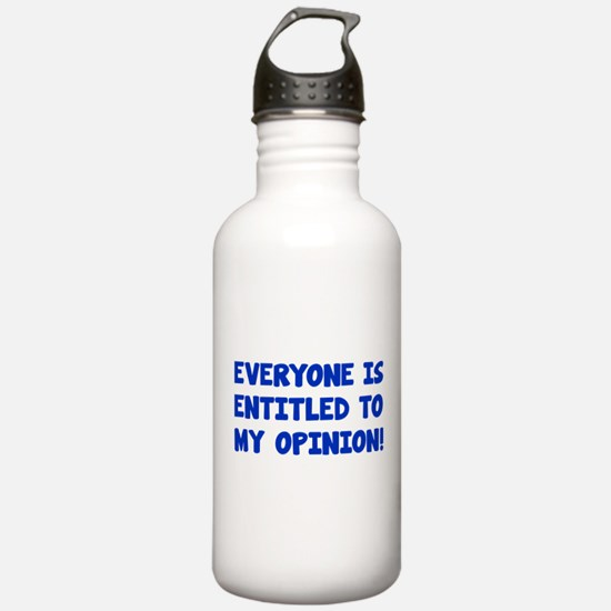 Everyone is entitled to my opinion Water Bottle