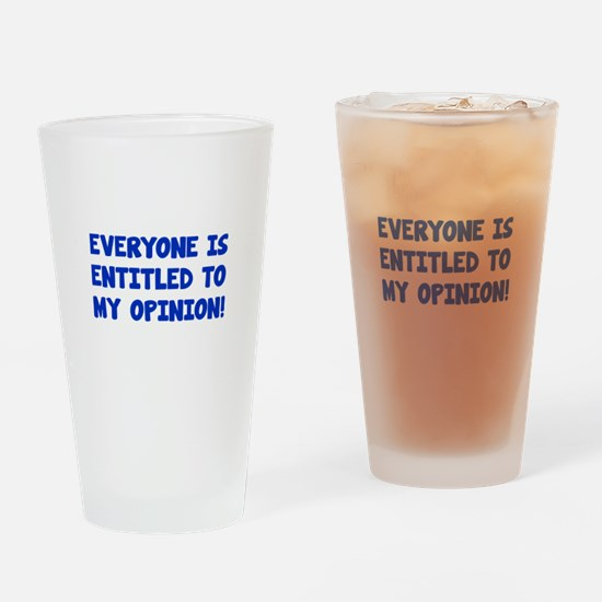 Everyone is entitled to my opinion Drinking Glass