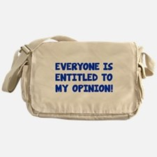Everyone is entitled to my opinion Messenger Bag