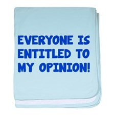 Everyone is entitled to my opinion baby blanket