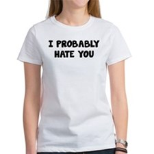 I Probably Hate You Tee