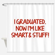 I graduated. Now I'm like smart and stuff! Shower