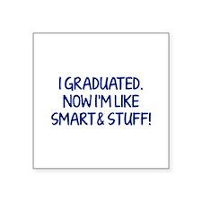 I graduated. Now I'm like smart and stuff! Square