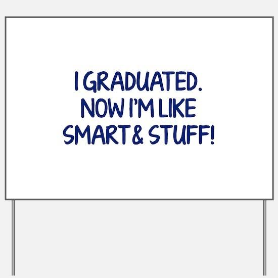 I graduated. Now I'm like smart and stuff! Yard Si