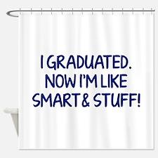 I graduated. Now I'm like smart and stuff! Shower