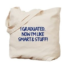 I graduated. Now I'm like smart and stuff! Tote Ba