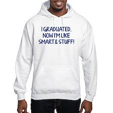 I graduated. Now I'm like smart and stuff! Hoodie
