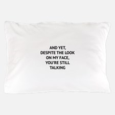 Still Talking Pillow Case