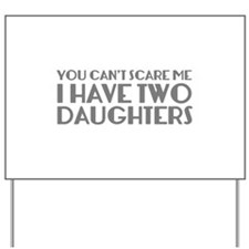 You can't scare me. I have two daughters. Yard Sig