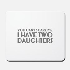 You can't scare me. I have two daughters. Mousepad